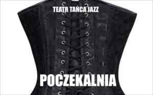 POCZEKALNIA - spektakl Teatru Tańca JAZZ