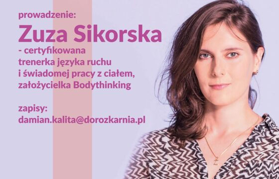 Zdjęcie młodej kobiety oraz tekst: prowadzenie: Zuza Sikorska - certyfikowana trenerka języka ruchu i świadomej pracy ciałem, założycielka Bodythinking, zapisy: damian.kalita@dorozkarnia.pl